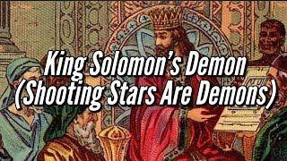 King Solomon's Demon - Shooting Stars Are Demons (Baraq) Flat Earth Apocrypha
