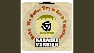 Baby, We Better Try to Get It Together (In the Style of Barry White) (Karaoke Version)