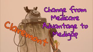 Free Help Change from Medicare Advantage to Medigap Claremont alameda