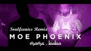 Moe Phoenix - MAMA BABA [Soulfeenics Remix]