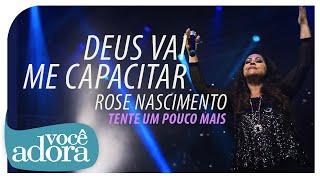 Rose Nascimento - Deus Vai Me Capacitar (DVD Tente Um Pouco Mais) [Vídeo Oficial]