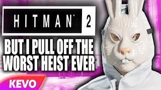 Hitman but I pull off the worst heist ever