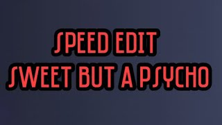 Sweet but a Psycho- Speed edit- READ DESC