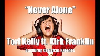 "Tori Kelly ft. Kirk Franklin ""Never Alone"" BackDrop Christian Karaoke"
