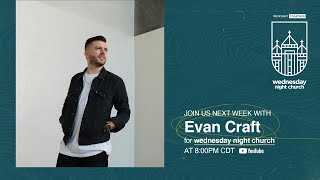 Wednesday Night Church with Evan Craft