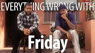 Everything Wrong With Friday in 17 Minutes or Less