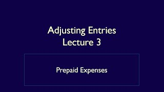 Module 4, Adjusting Entries, Video 1, Prepaid Expenses