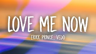 Erikk Prince - Love Me Now (Lyrics) ft. Vedo