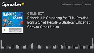 Episode 11: Crusading for CUs: Pro-tips from a Chief People & Strategy Officer at Canvas Credit Union