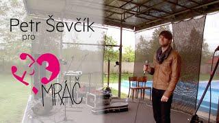 Video Petr Ševčík pro Mráč