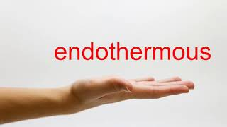 How to Pronounce endothermous - American English