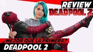 DEADPOOL 2 - Opinión sin spoilers ¿Es mejor que la primera? (Review)