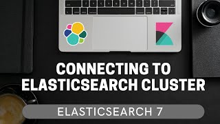 Connecting to Elastisearch Cluster (Kibana, cURL, Client) [ElasticSearch 7 for Beginners #2.3]