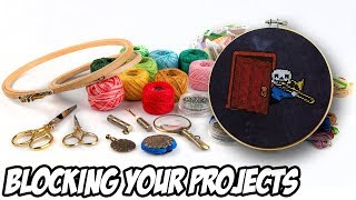 Cross Stitch 101: Blocking Your Projects | Embroidery Tutorial