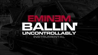 Eminem - Ballin' Uncontrollably (Instrumental)