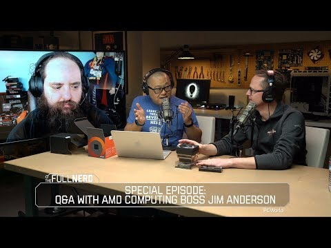 2nd-gen Ryzen Q&A with AMD SVP Jim Anderson | The Full Nerd Ep. 47