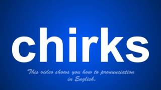 the correct pronunciation of chirks in English.