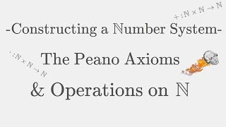 Constructing a Number System - Peano Axioms, Natural Numbers, Addition and Multiplication