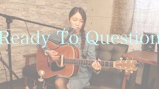 Ready To Question (Gabrielle Aplin  Cover)
