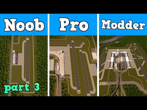 Noob VS Pro VS Modder - Building an Airport in Cities: Skylines