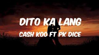 Dito ka lang - Cash koo ft. Pk Dice ( Lyrics )