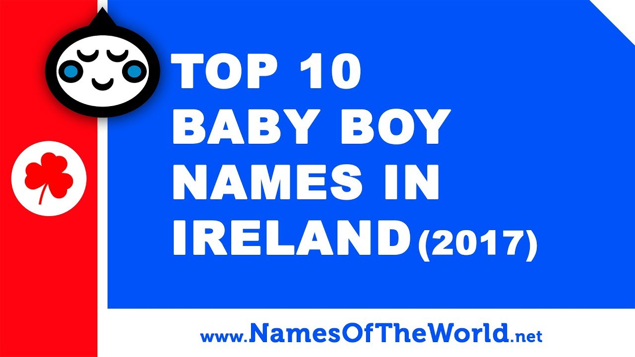Top 10 baby boy names in Ireland (2017) - the best baby names - www.namesoftheworld.net
