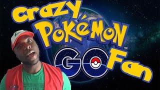 Crazy Pokemon Go Fan