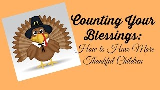 Counting Your Blessings:  How to Have More Thankful Children