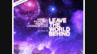 Axwell, Ingrosso, Angello, Laidback Luke feat. Deborah Cox - Leave the world behind (HQ Rip)
