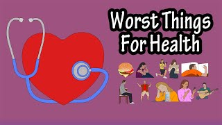 Worst Things For Your Health - Things That Are Harmful To Your Health