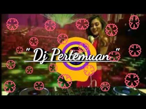 """DJ TERBARU 2019 """" PERTEMUAN"""" DJ TIK TOK"""
