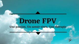Le FPV, une passion, un savoir vivre, une thérapie