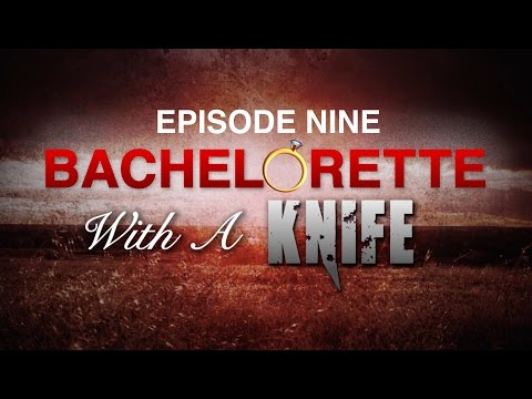 BACHELORETTE WITH A KNIFE: Episode Nine