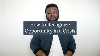 How to Recognize Opportunity in a Crisis