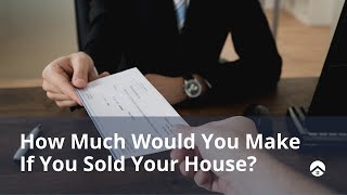 How to Determine Your Home Sale Proceeds