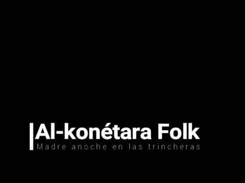 2017 Al-konétara folk - Madre anoche en las trincheras