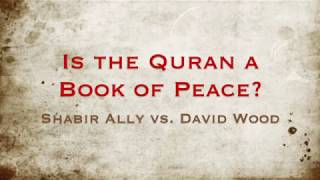 Is the Quran a Book of Peace - David Wood vs Shabir Ally