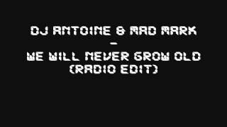DJ Antoine & Mad Mark - We Will Never Grow Old (Radio Edit)