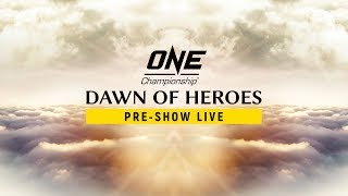 ONE Championship: DAWN OF HEROES Pre-Show
