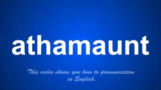 the correct pronunciation of athamaunt in English.