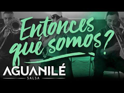 Entonces Que Somos - Aguanilé Salsa