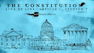 Click to play: The Constitution Line by Line with Senator Mike Lee: Article I, Section 7 [Part I]