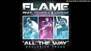 Flame All The Way Feat Trubble (3 00 MB) 320 Kbps ~ Free Mp3