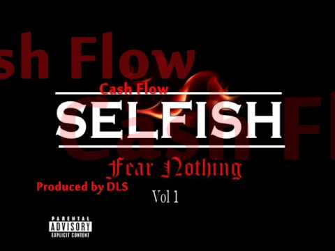 Cash Flow - Selfish (produced by DLS) Fear Nothing Vol. 1