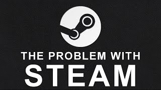 The Real Problem With Steam
