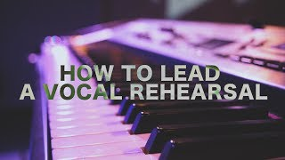 HOW TO LEAD A VOCAL REHEARSAL