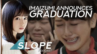 Imaizumi Yui Graduation Announcement!? - The SLOPE Podcast Episode 35