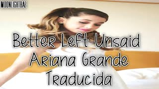 Ariana Grande - Better Left Unsaid (Subtitulada/Traducida al Español)