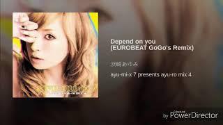 Ayumi Hamasaki - Depend on you (EUROBEAT GoGo's remix)