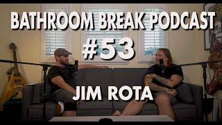 Bathroom Break Podcast #53 - Jim Rota: Musician